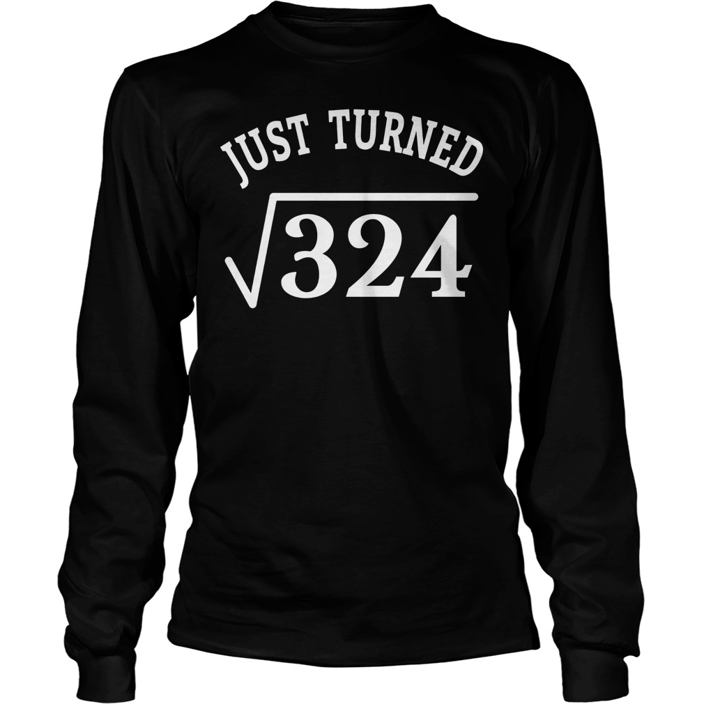 18 Years Old Birthday Gift Just Turn Square Root 324 Shirt 4