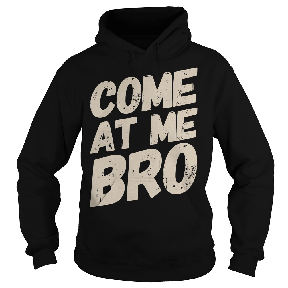 Text Style Vitage Come At Me Bro Hoodie