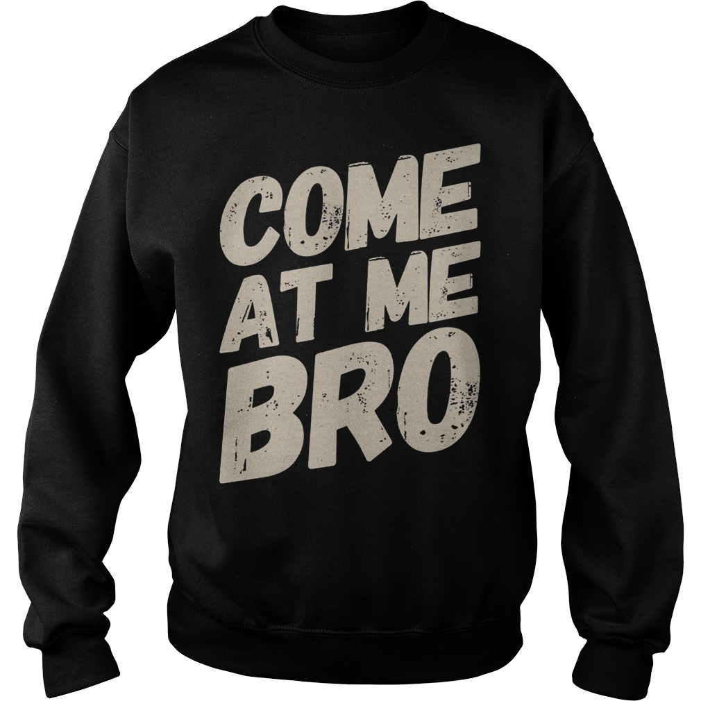 Text Style Vitage Come At Me Bro Sweater