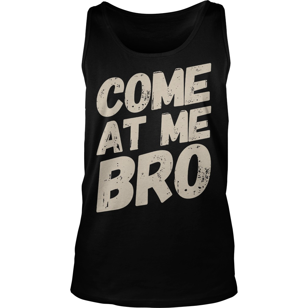 Text Style Vitage Come At Me Bro Tanktop