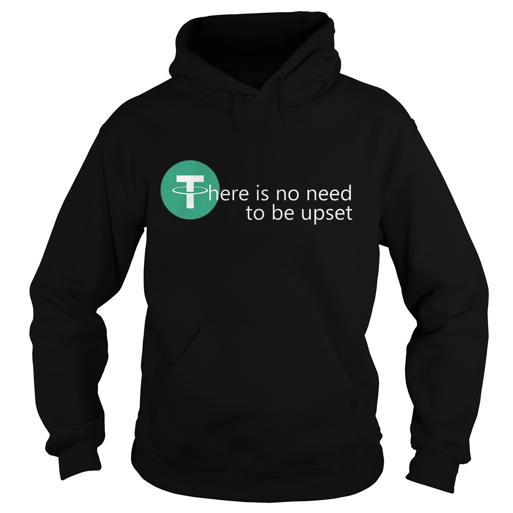There Is No Need To Be Upset Hoodie