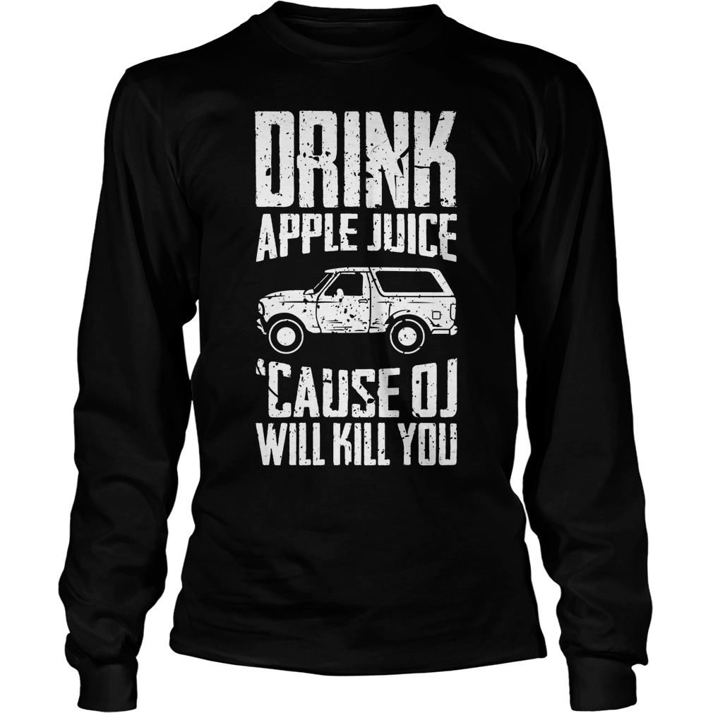 Drink Apple Juice Cause Oj Will Kill You Longsleeve