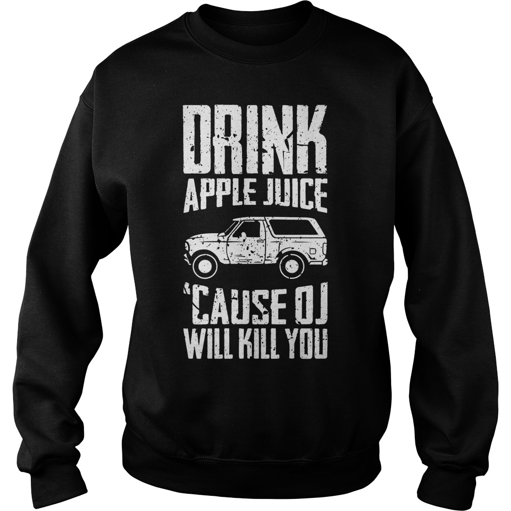 Drink Apple Juice Cause Oj Will Kill You Sweater