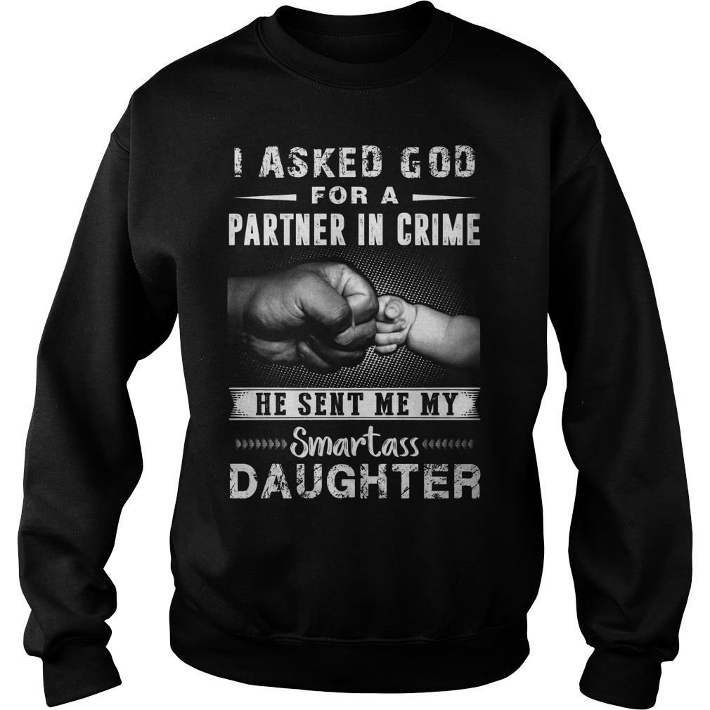 I Ask God For A Partner In Crime He Sent Me My Smartass Daughter Sweater
