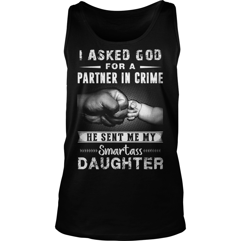 I Ask God For A Partner In Crime He Sent Me My Smartass Daughter Tanktop