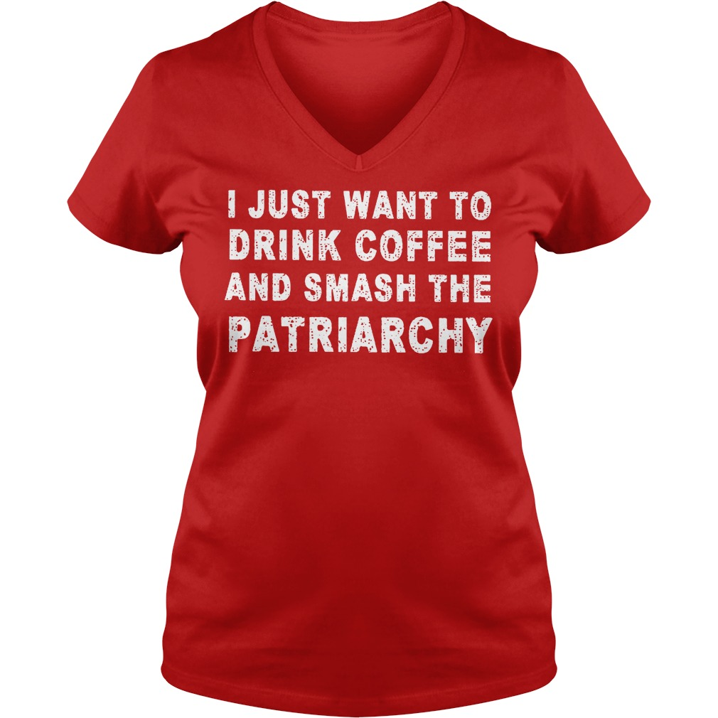 I Just Want To Drink Coffee And Smash The Patriarchy Ladies Vneck