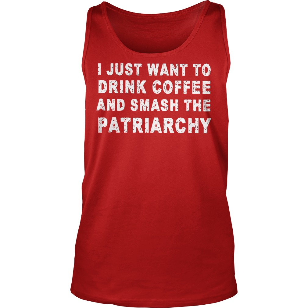 I Just Want To Drink Coffee And Smash The Patriarchy Tank Top