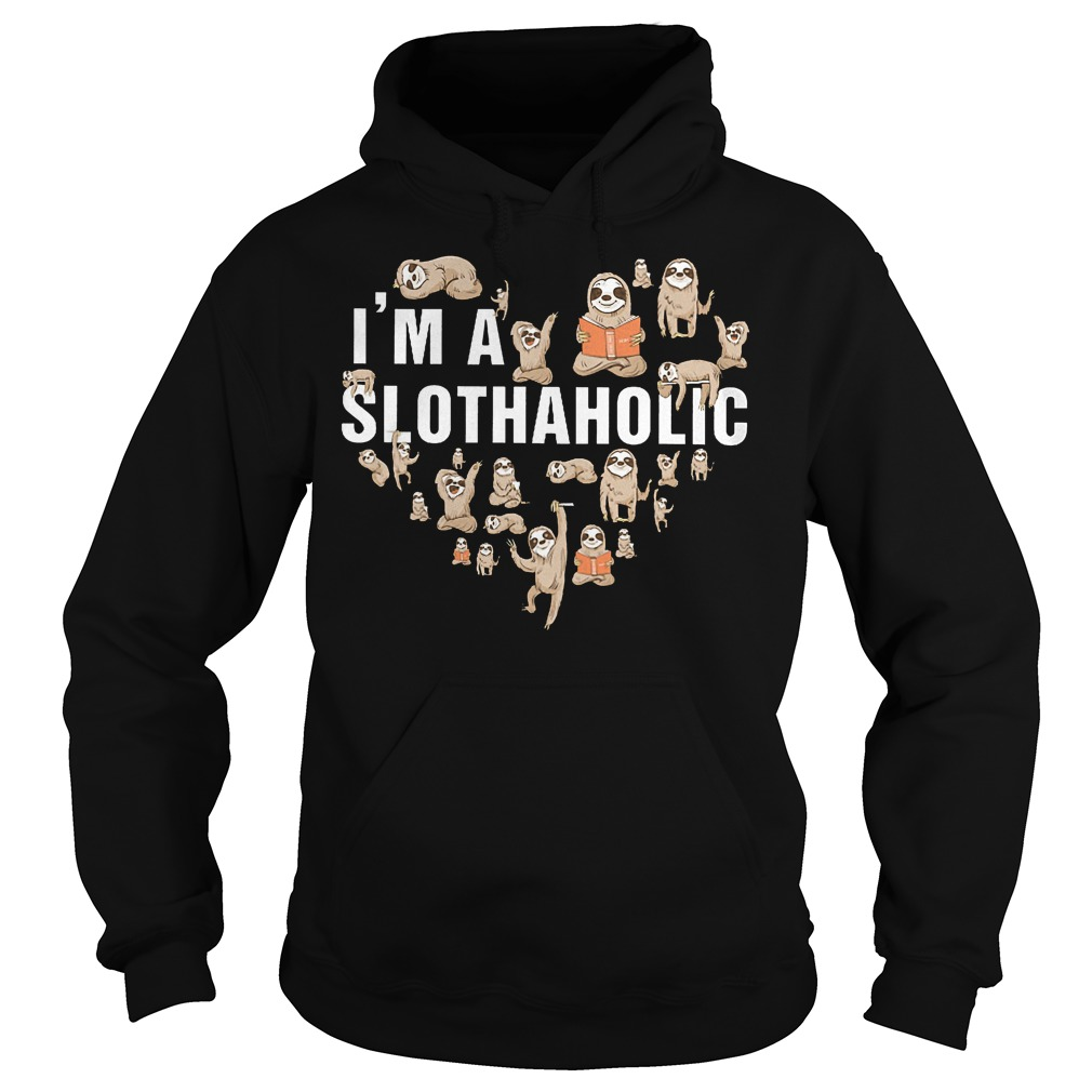 I'm A Slothaholic Hoodie