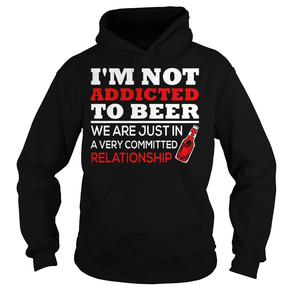 Im Not Addicted To Wine Were Just In A Very Committed Hoodie