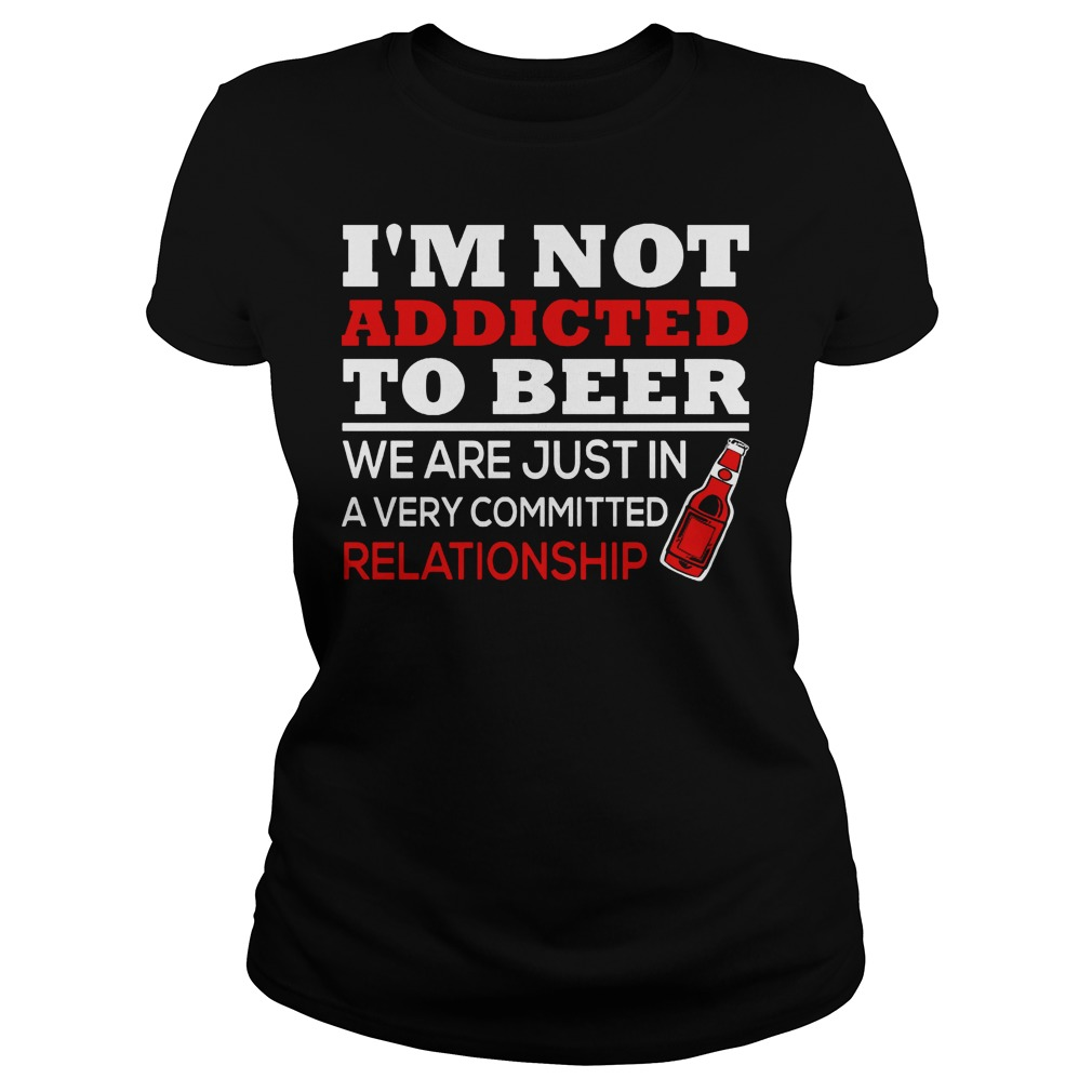 Im Not Addicted To Wine Were Just In A Very Committed Ladies Tee