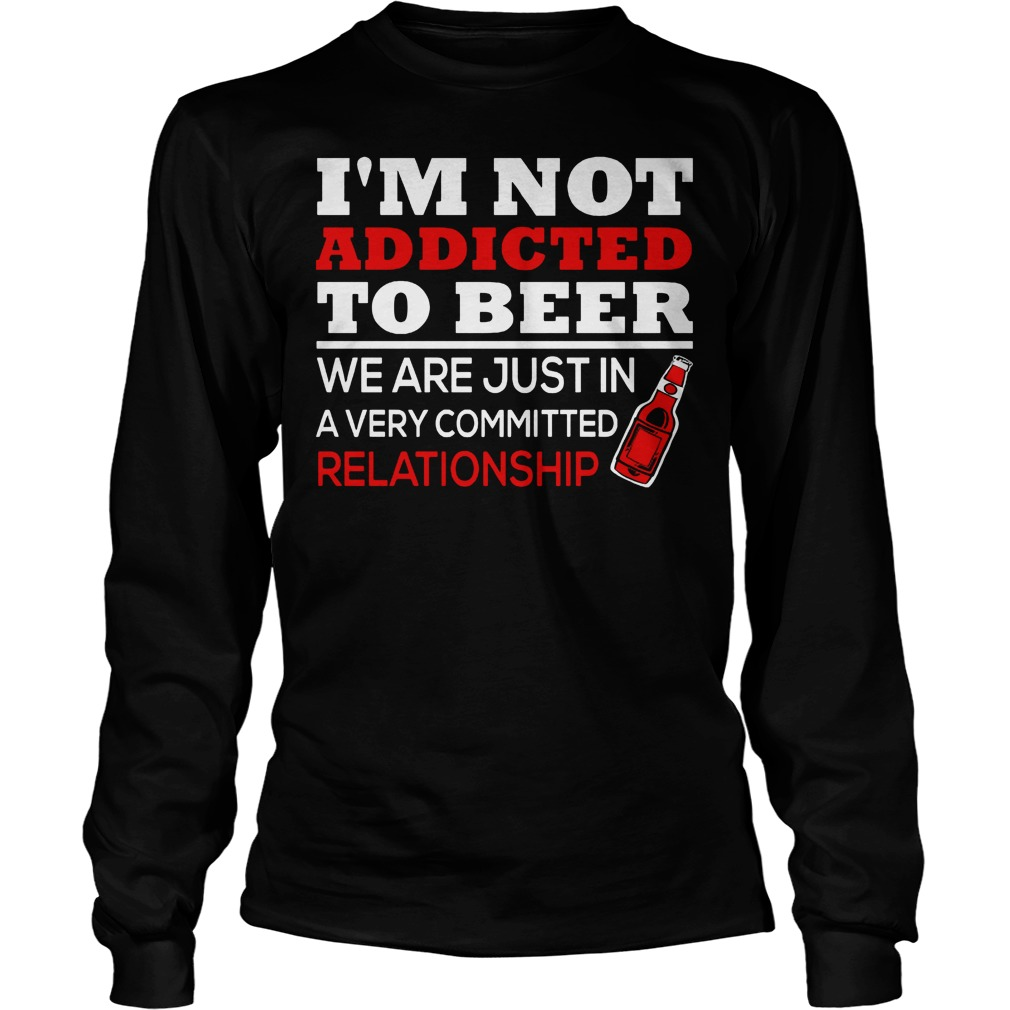 Im Not Addicted To Wine Were Just In A Very Committed Longsleeve