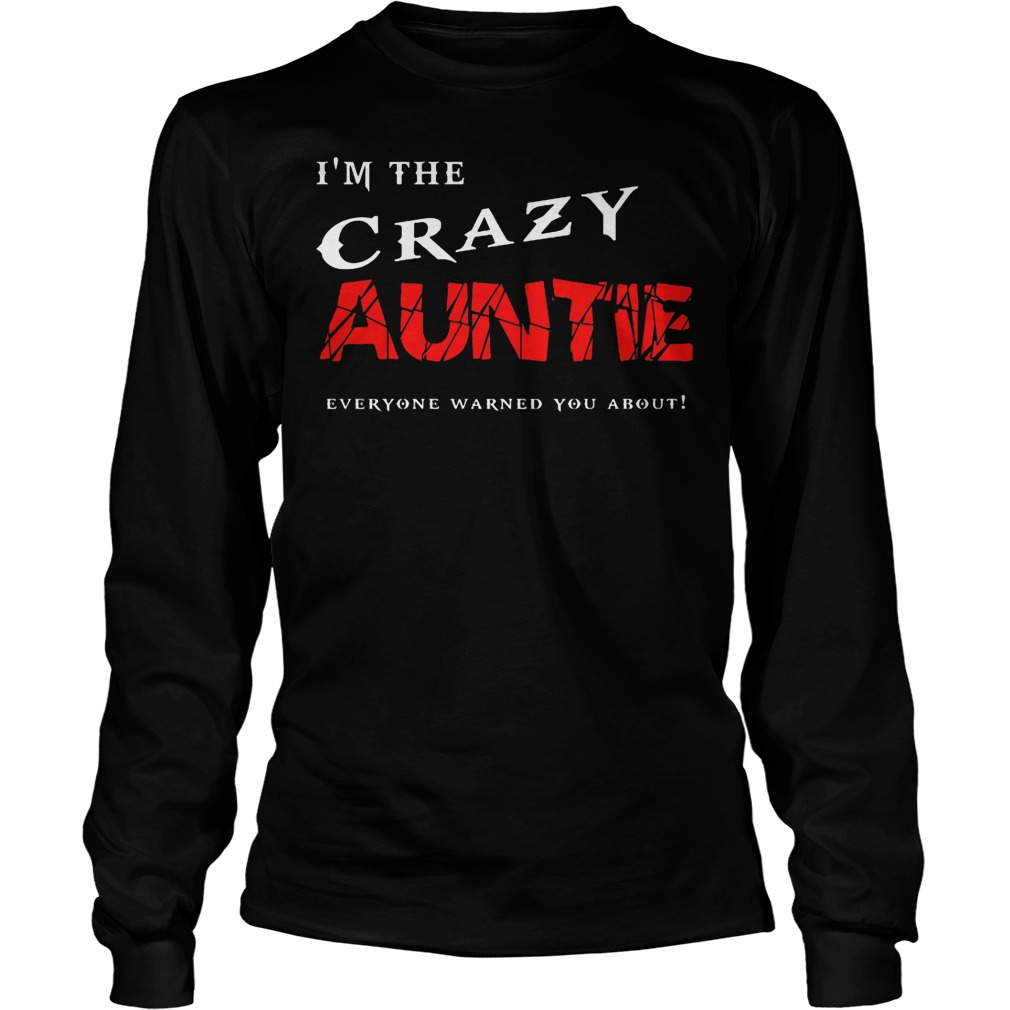 I'm The Crazy Auntie Everyone Warned You About Longsleeve