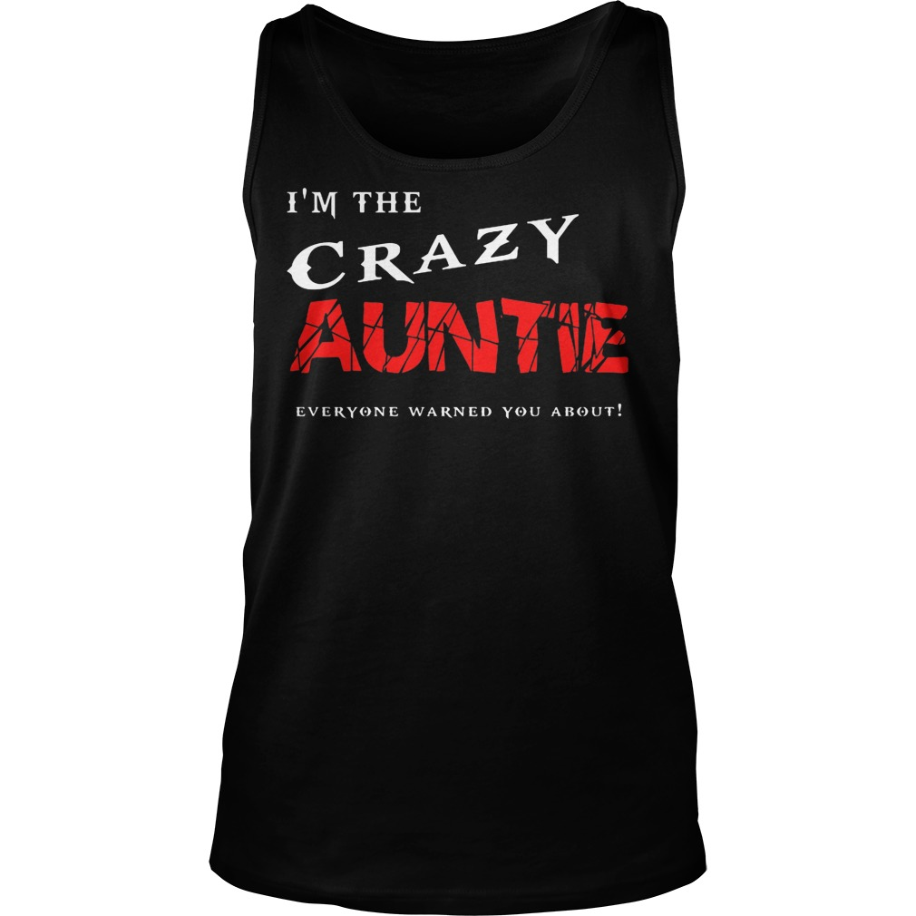 I'm The Crazy Auntie Everyone Warned You About Tanktop