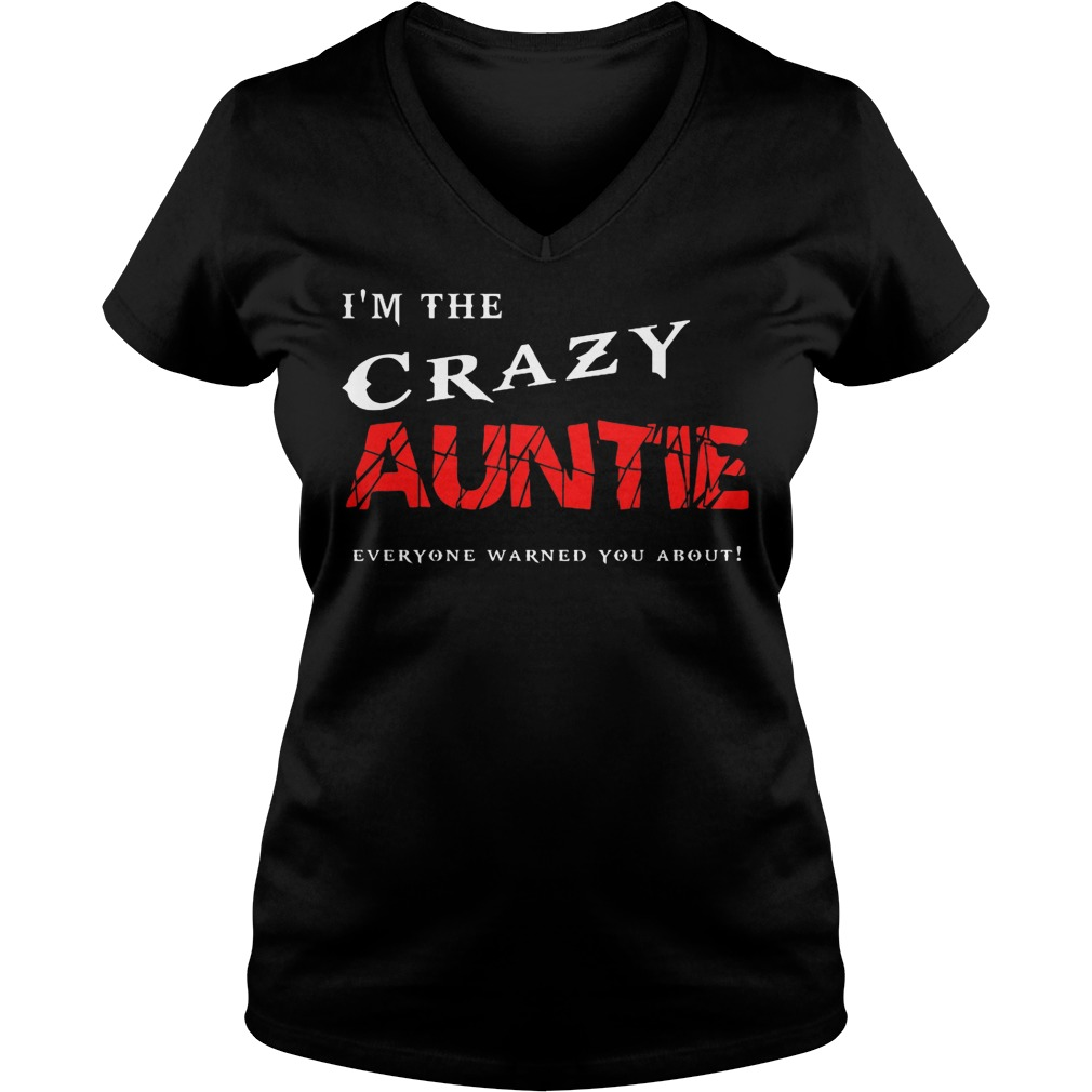 I'm The Crazy Auntie Everyone Warned You About V Neck