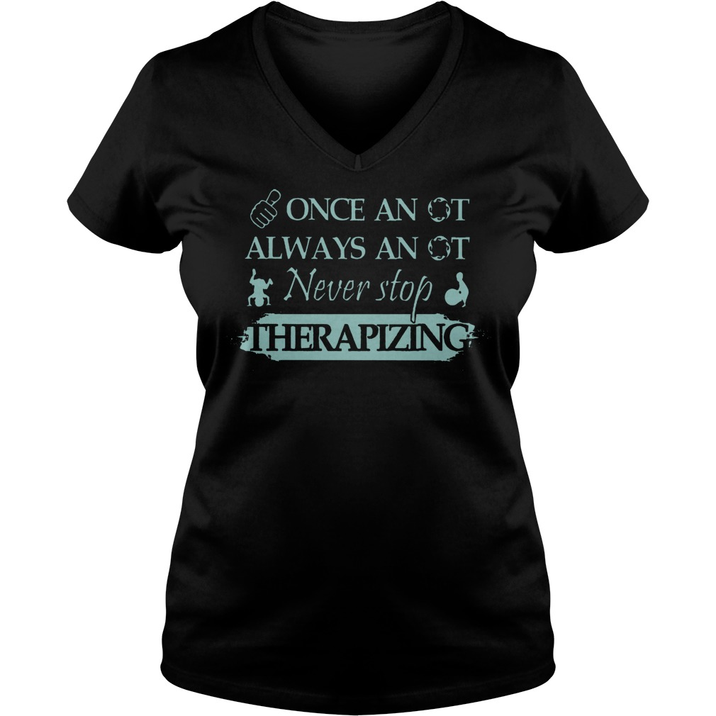 Once An Ot Always An Ot Never Stop Therapizing V Neck
