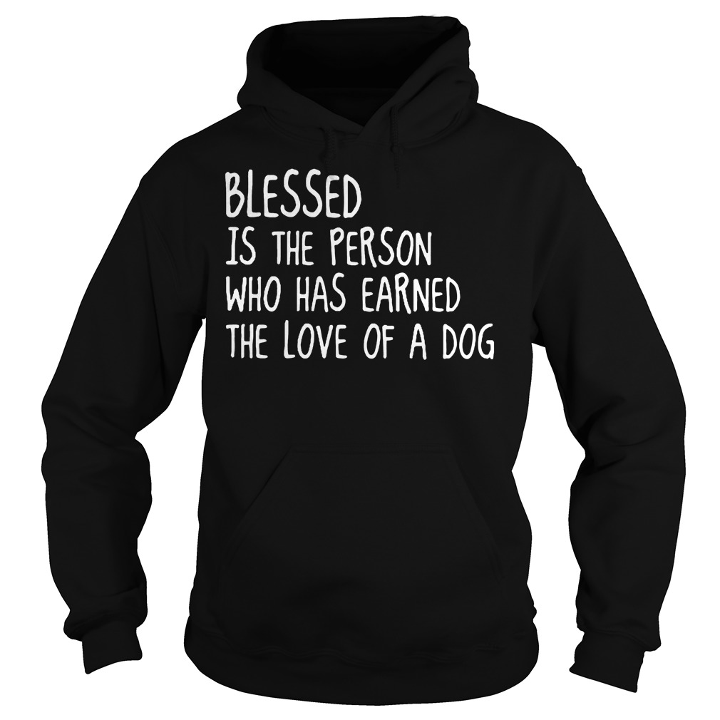 Blessed Is The Person Who Has Earned The Love Of A Dog Hoodie
