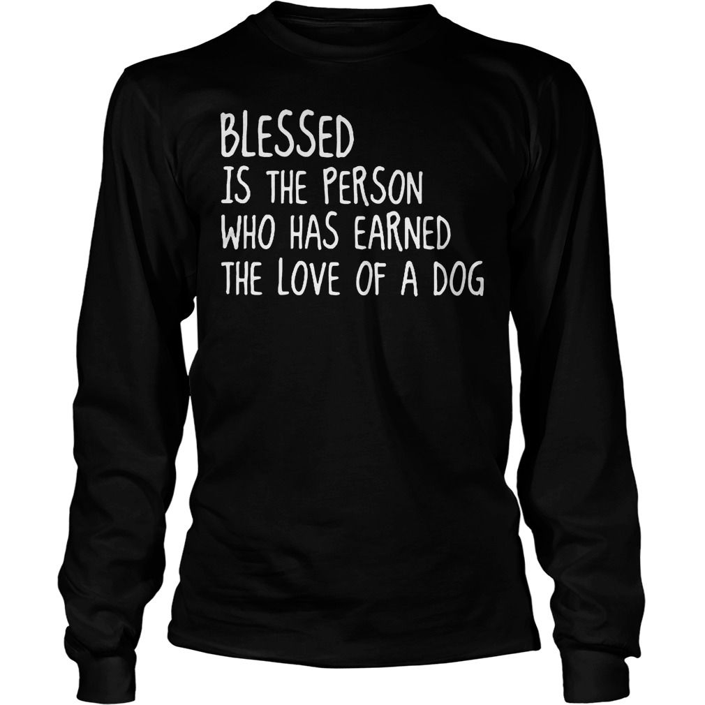 Blessed Is The Person Who Has Earned The Love Of A Dog Longsleeve