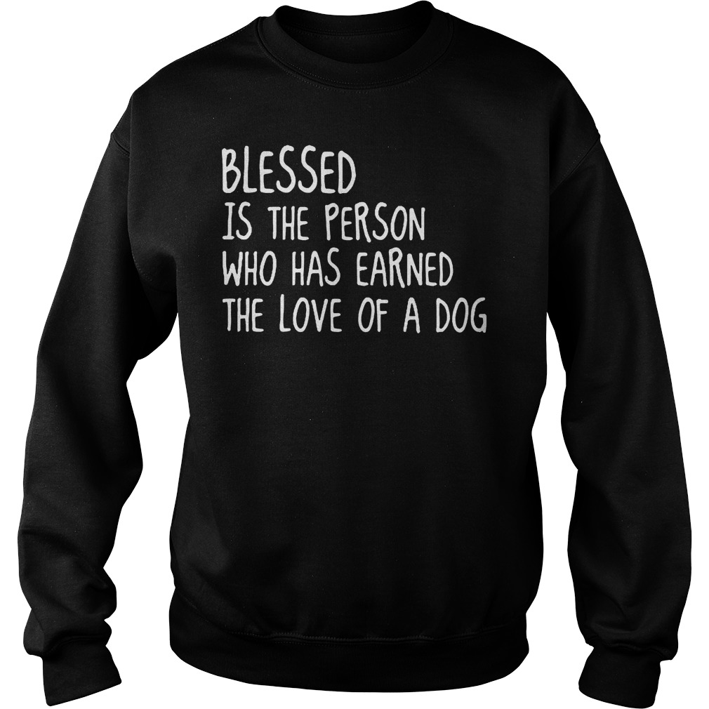 Blessed Is The Person Who Has Earned The Love Of A Dog Sweater
