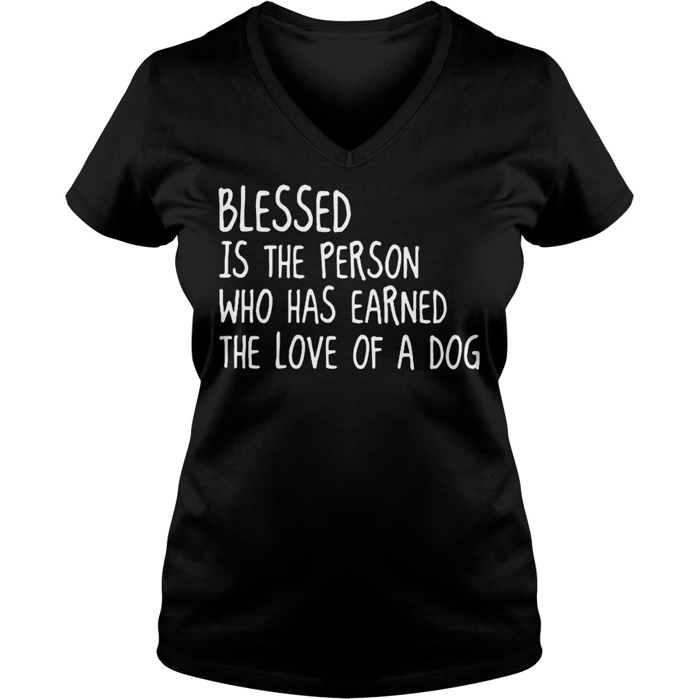 Blessed Is The Person Who Has Earned The Love Of A Dog V Neck
