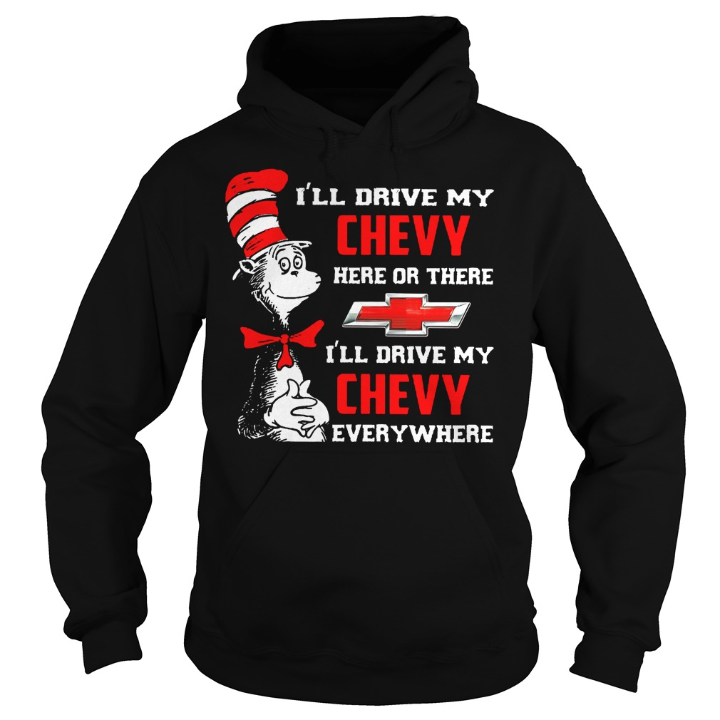 Dr Seuss I'll Drive My Chevy Here Or There Hoodie