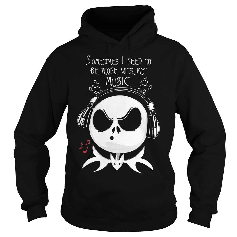 Jack Skellington Sometimes I Need To Be Alone With My Music Hoodie