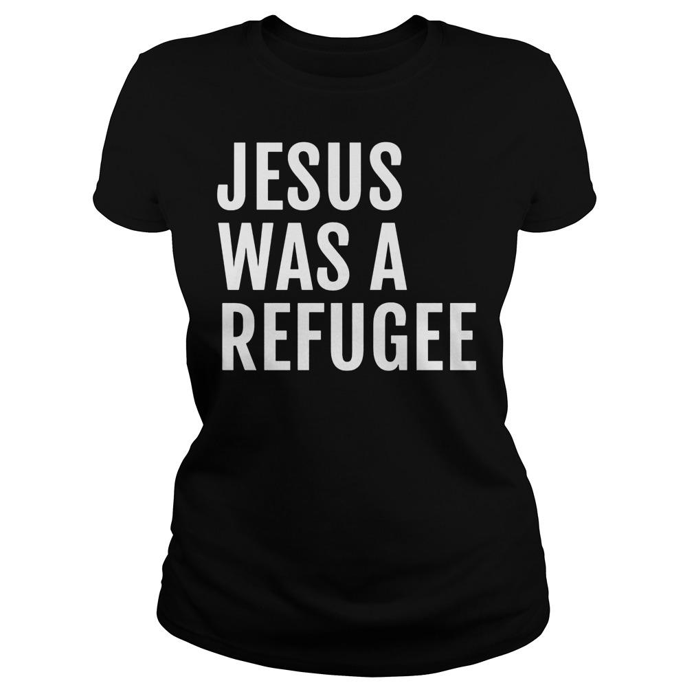 Jesus Was A Refugee Ladies