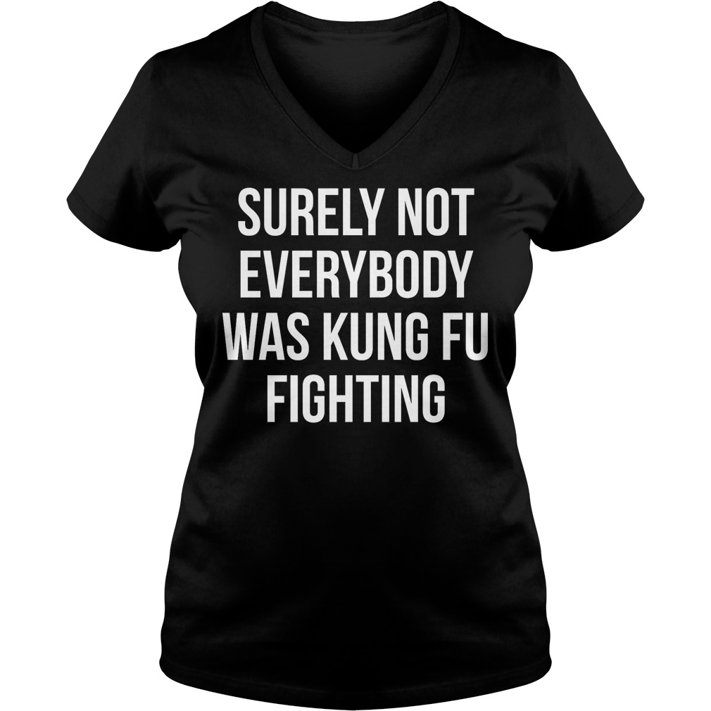 Surely Not Everybody Was Kung Fu Fighting V Neck