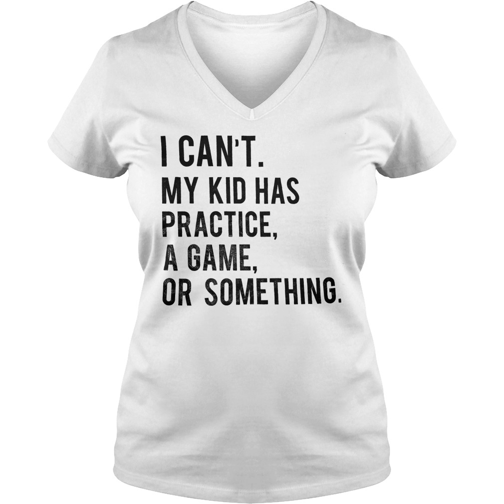 I Can't My Kid Has Practice Game Or Something T-Shirt Ladies V-Neck