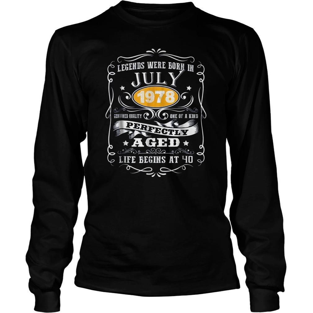 2edba5a4 Legends Were Born In July 1978 Perfectly Aged T-Shirt Unisex Longsleeve Tee