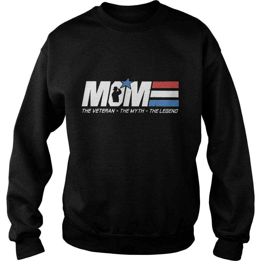 Greatest Mom - The Veteran The Myth The Legend Shirt Sweatshirt Unisex