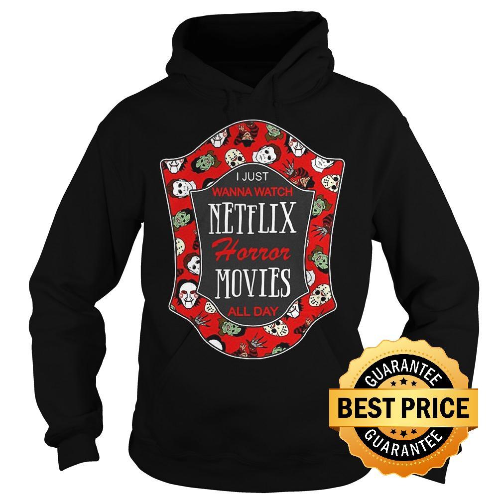 Official I just wanna watch Netflix horror movies all day shirt Hoodie