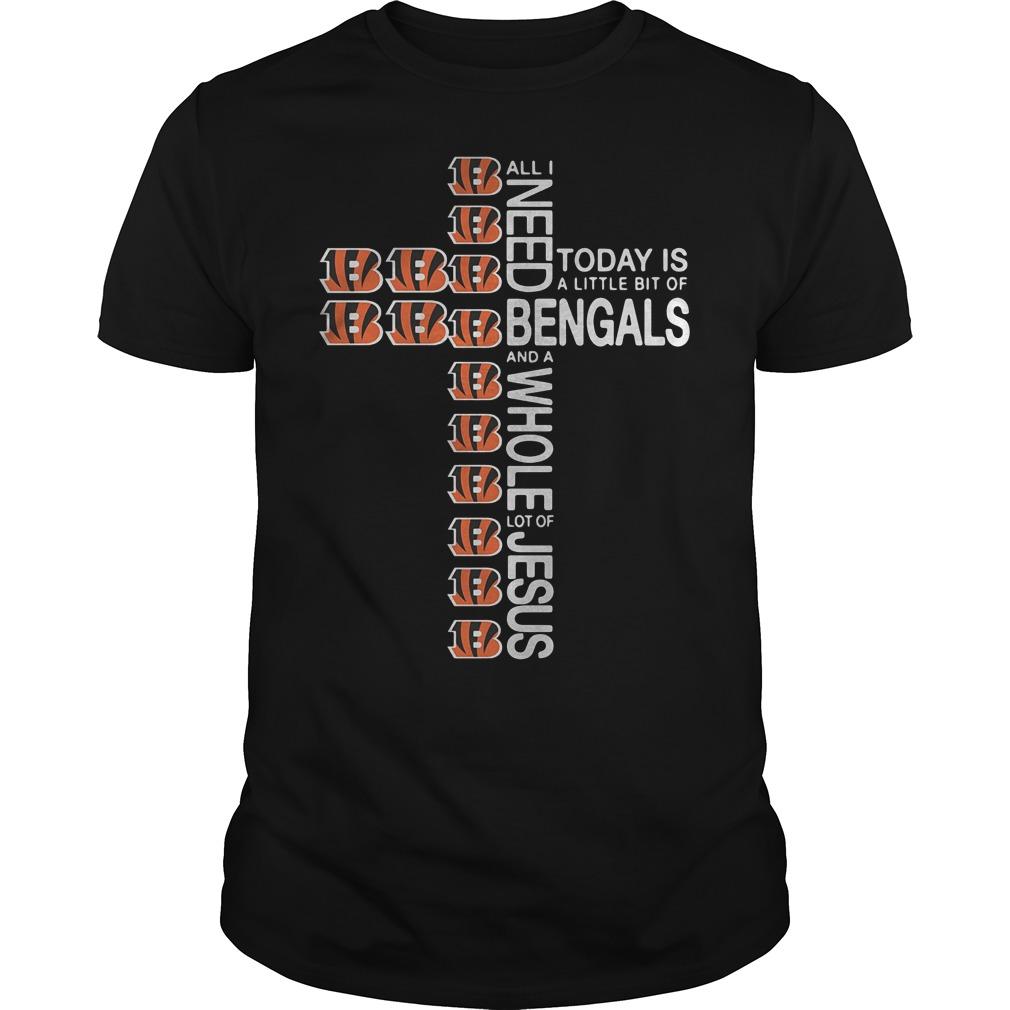 Cross All I need today is a little bit of Cincinnati Bengals Shirt