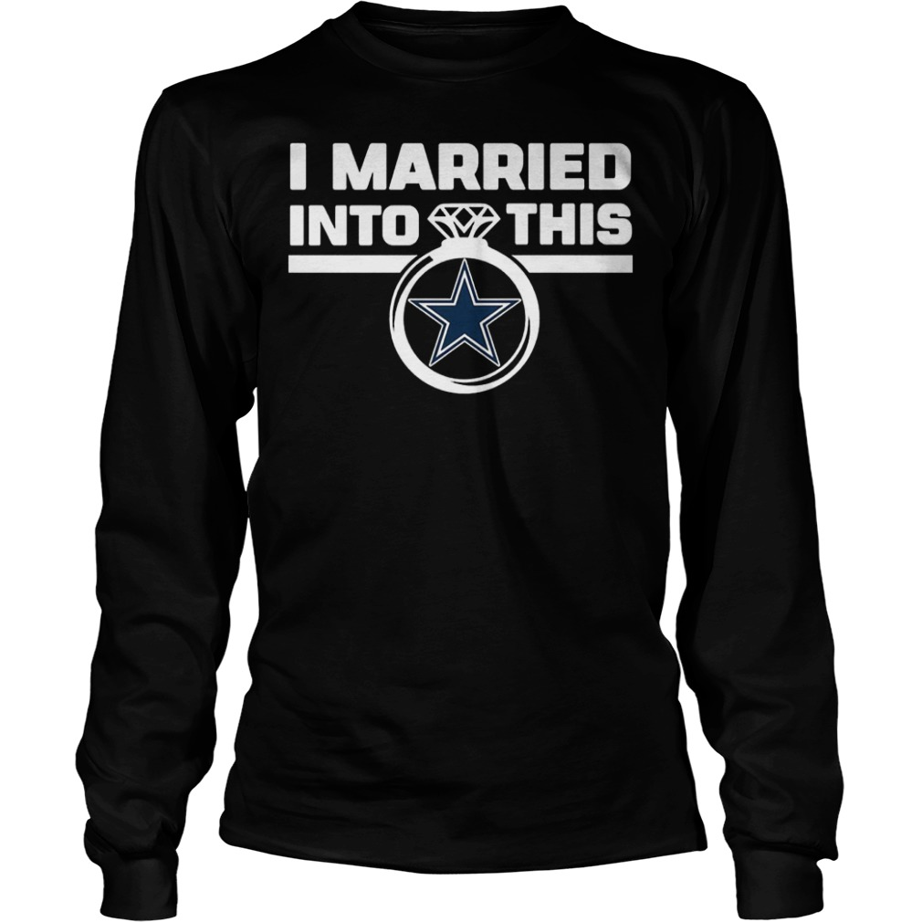 Dallas Cowboys i married into this shirt Longsleeve Tee Unisex