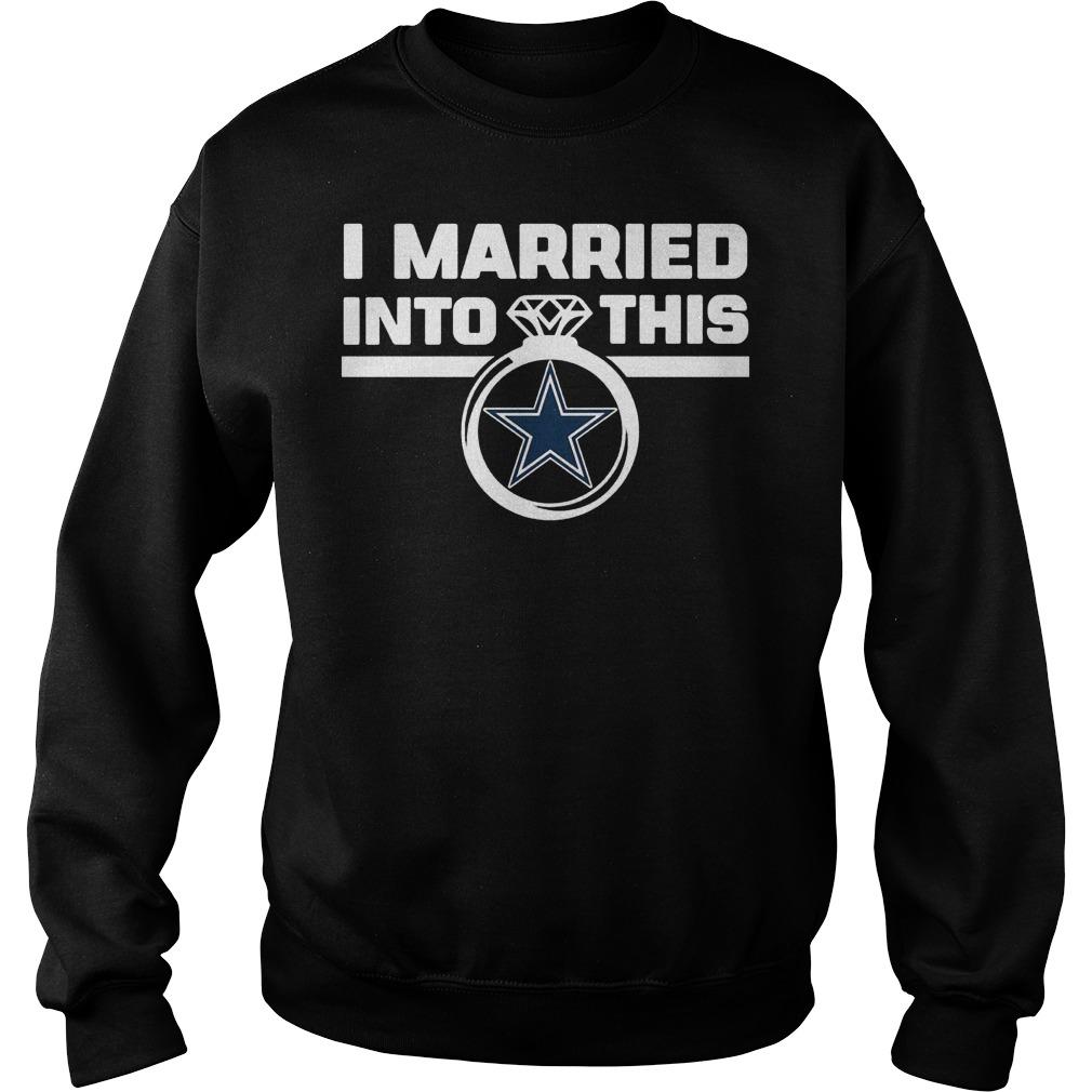 Dallas Cowboys i married into this shirt Sweatshirt Unisex