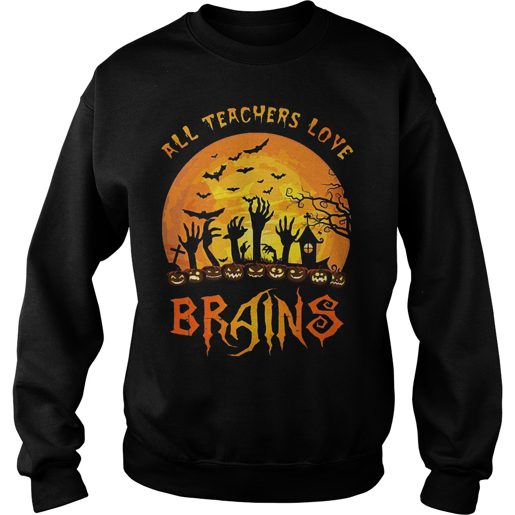 Halloween all teacher love brains Shirt Sweatshirt Unisex