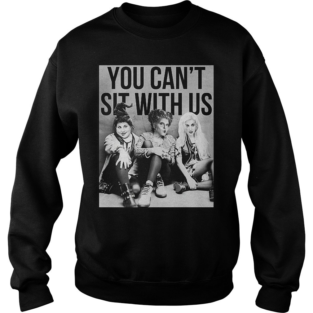 Hocus pocus squad you can't sit with us Shirt Sweatshirt Unisex