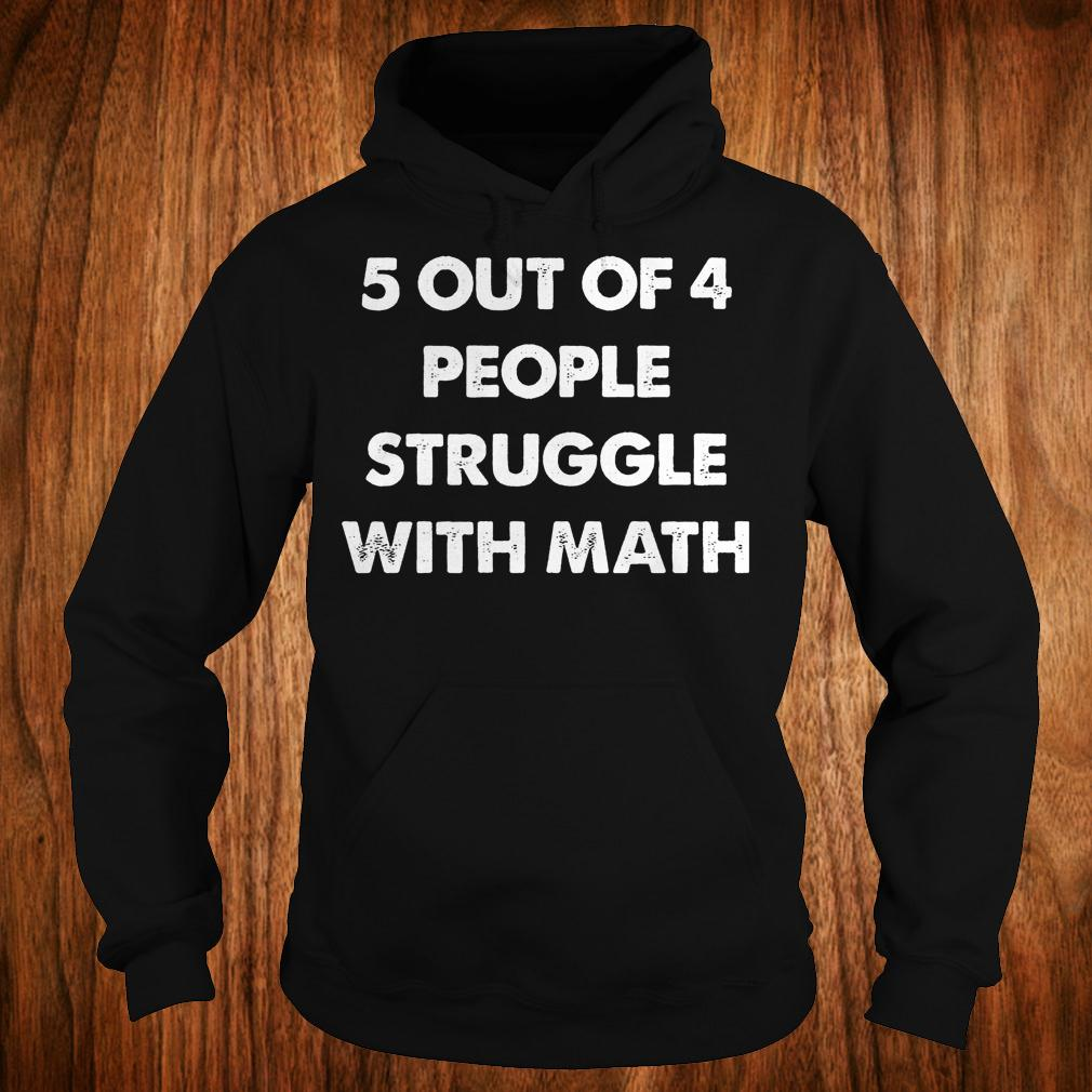 5 out of 4 people struggle with math shirt 2