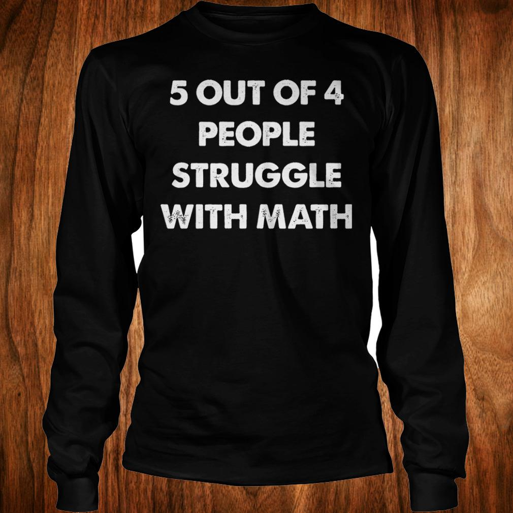 5 out of 4 people struggle with math shirt 4