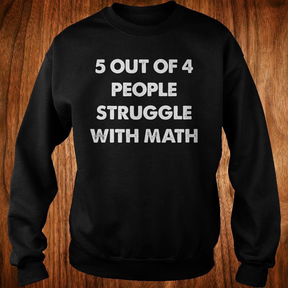5 out of 4 people struggle with math shirt 5