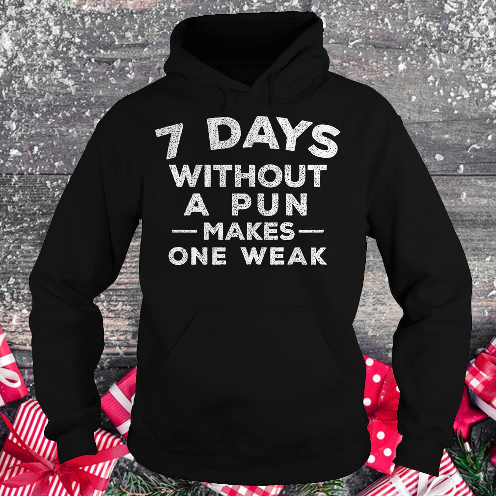 7 days without a pun makes one weak shirt 2