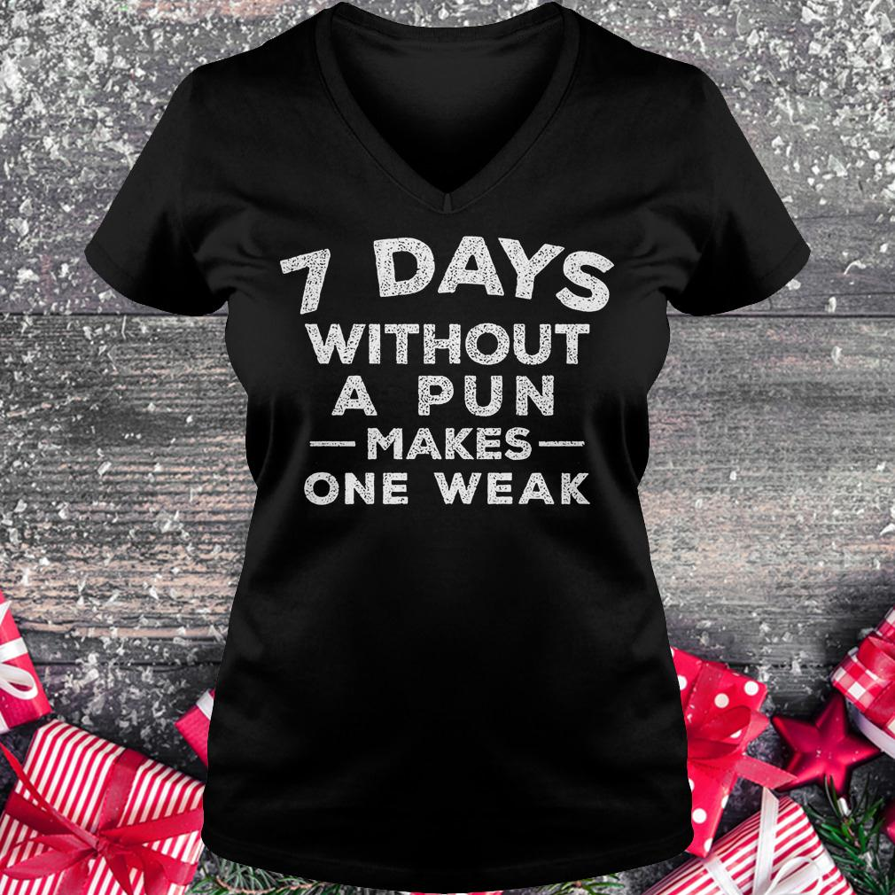 7 days without a pun makes one weak shirt 3