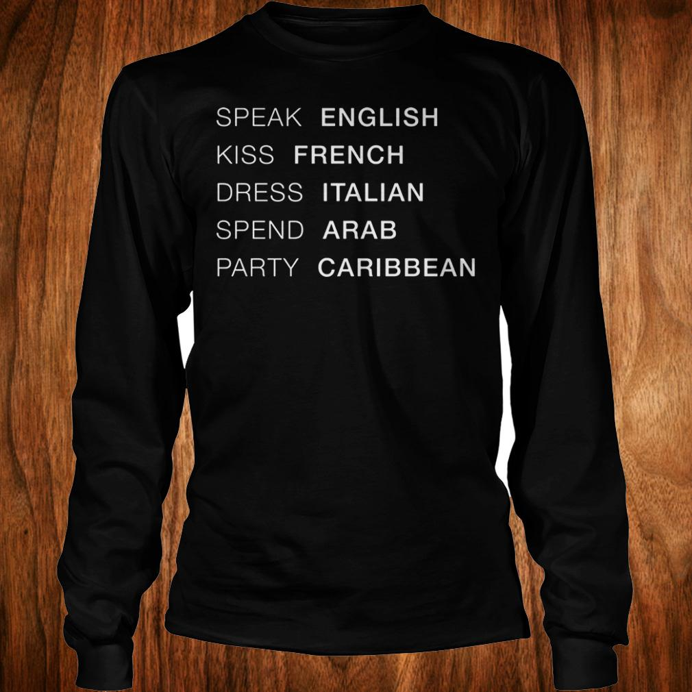 Best Price Speak English kiss French dress Italian spend Arab party Caribbean Shirt Longsleeve Tee Unisex