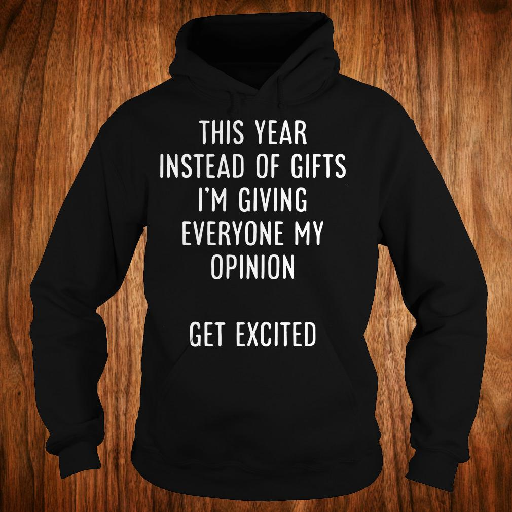 Best Price This year instead of gifts i'm giving everyone my opinion get excited shirt Hoodie