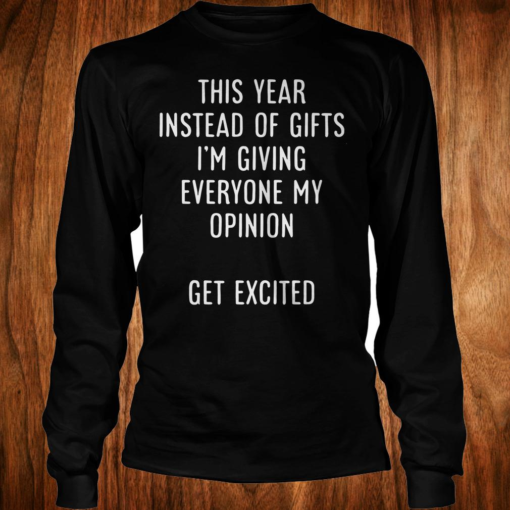 Best Price This year instead of gifts i'm giving everyone my opinion get excited shirt Longsleeve Tee Unisex
