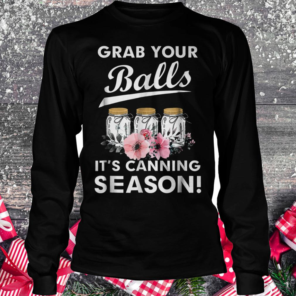 Grab your balls it's canning season Shirt Longsleeve Tee Unisex