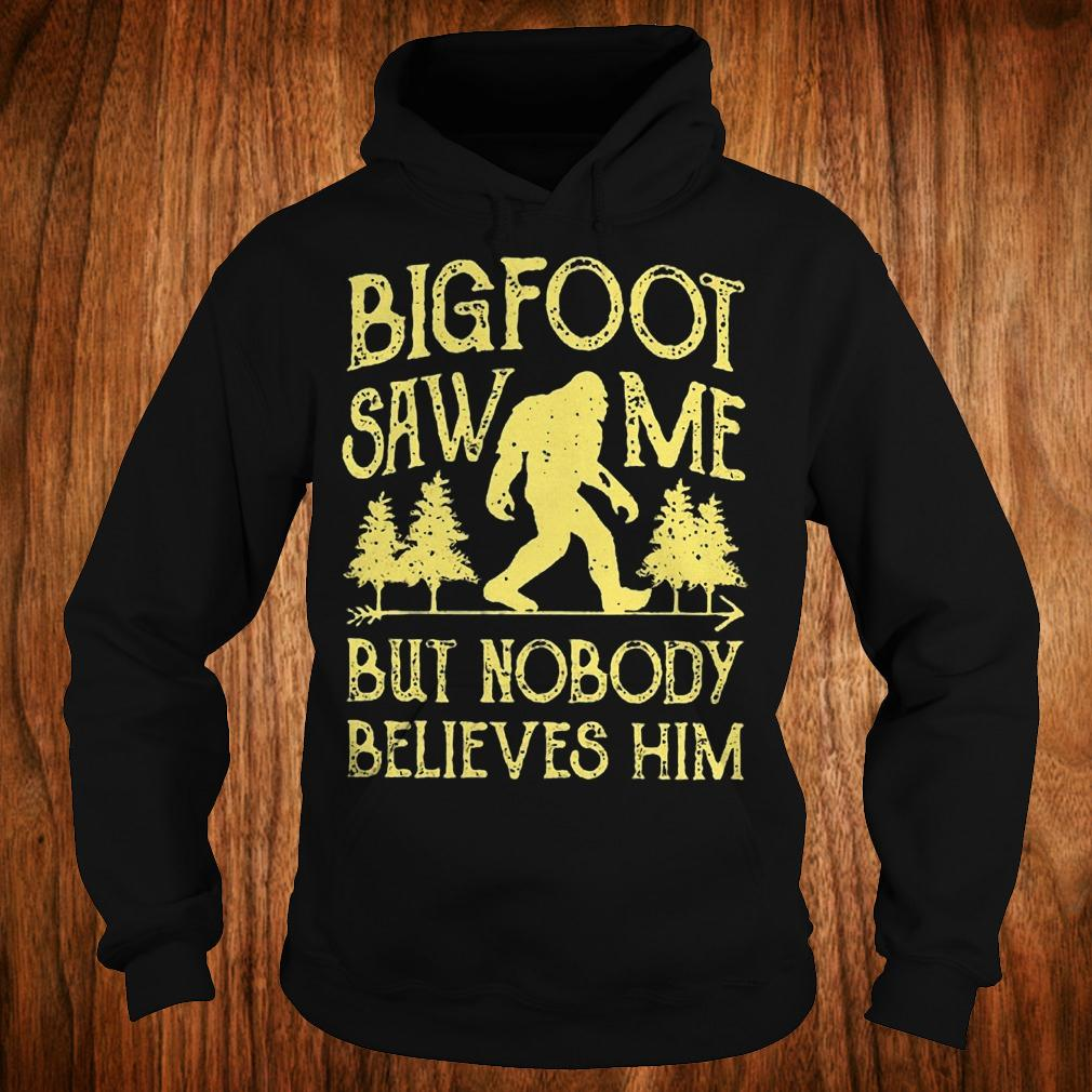 Official Bigfoot saw me but nobody believes him Shirt Hoodie