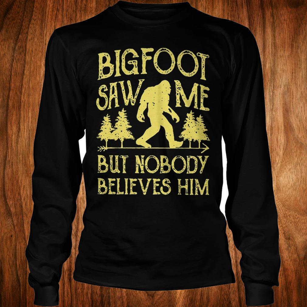Official Bigfoot saw me but nobody believes him Shirt Longsleeve Tee Unisex