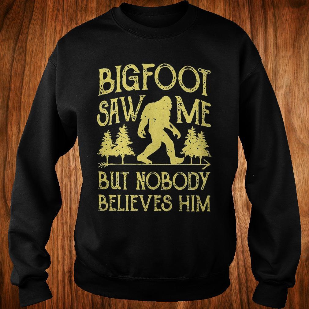 Official Bigfoot saw me but nobody believes him Shirt Sweatshirt Unisex