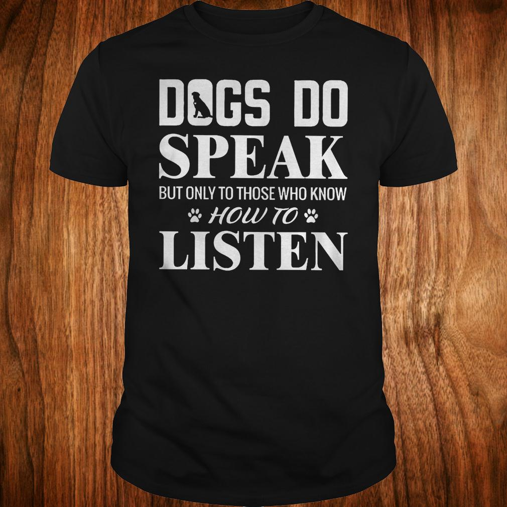 Original Dogs do speak but only to those who know how to listen Shirt