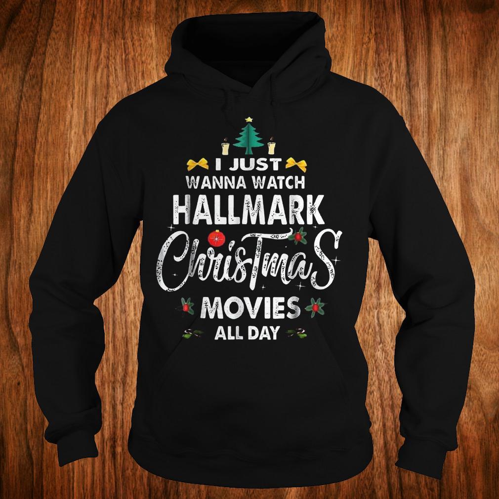 Original I just wanna watch Hallmark Christmas movies all day Shirt Hoodie